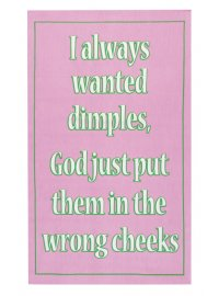 PINK SAYING TEATOWEL PINK TEATOWEL I ALWAYS WANTED DIMPLES GOD JUST PUT THEM ON THE WRONG CHEEKS Please Click the image for more information.