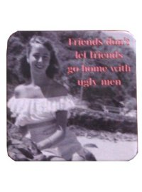 COASTERS FRIENDS DON'T LET FRIENDS SET OF 6 COASTERS FRIENDS DONT LET FRIENDS GO HOME WITH UGLY MEN Please Click the image for more information.
