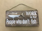 Work Or Fish Sign  Please Click the image for more information.